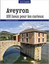 Livre Aveyron 100 lieux pour les curieux